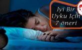 İyi Bir Uyku İçin 7 Öneri