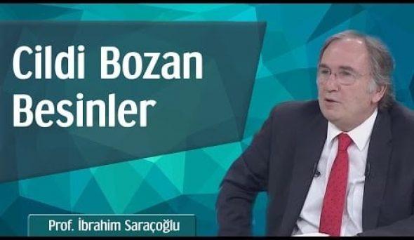 Cildi Bozan Besinler – Prof. İbrahim Saraçoğlu